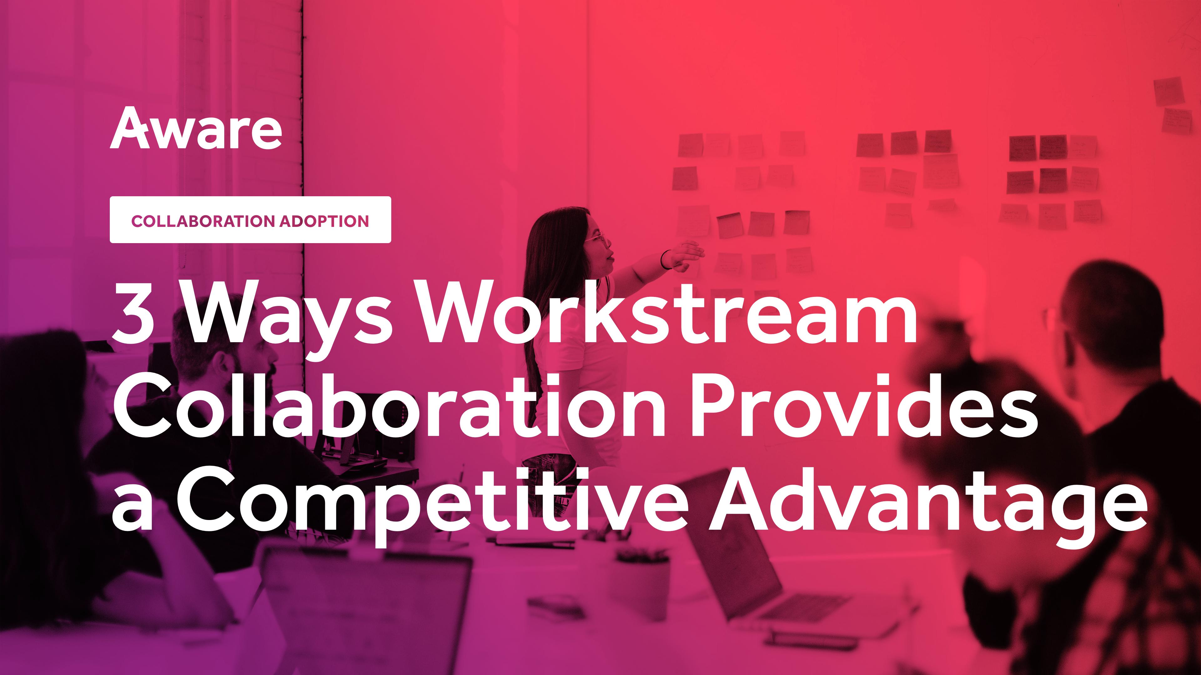 3 Ways Workstream Collaboration Provides a Competitive Advantage