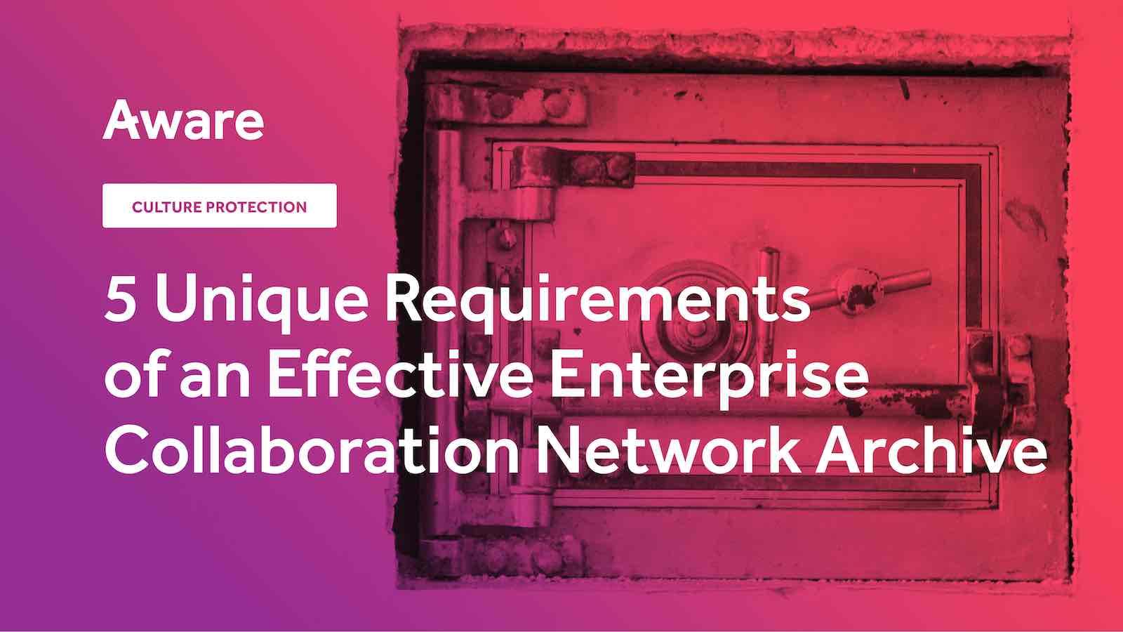 5 Unique Requirements of an Effective Enterprise Collaboration Network Archive