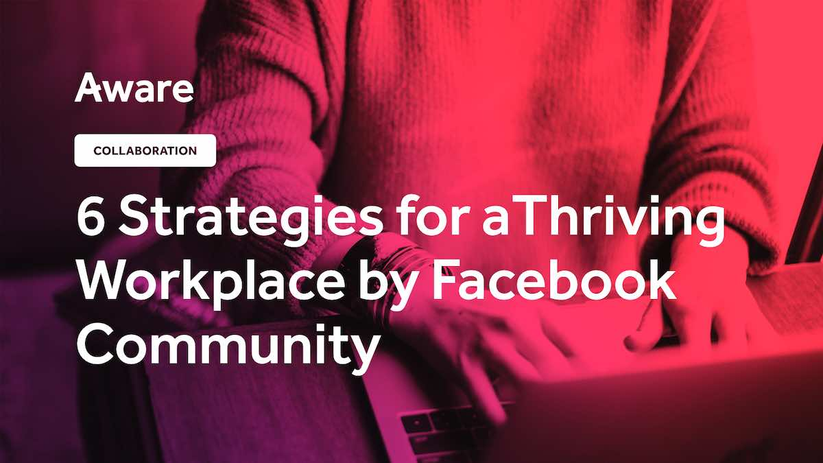 6 Strategies for a Thriving Workplace from Facebook Community
