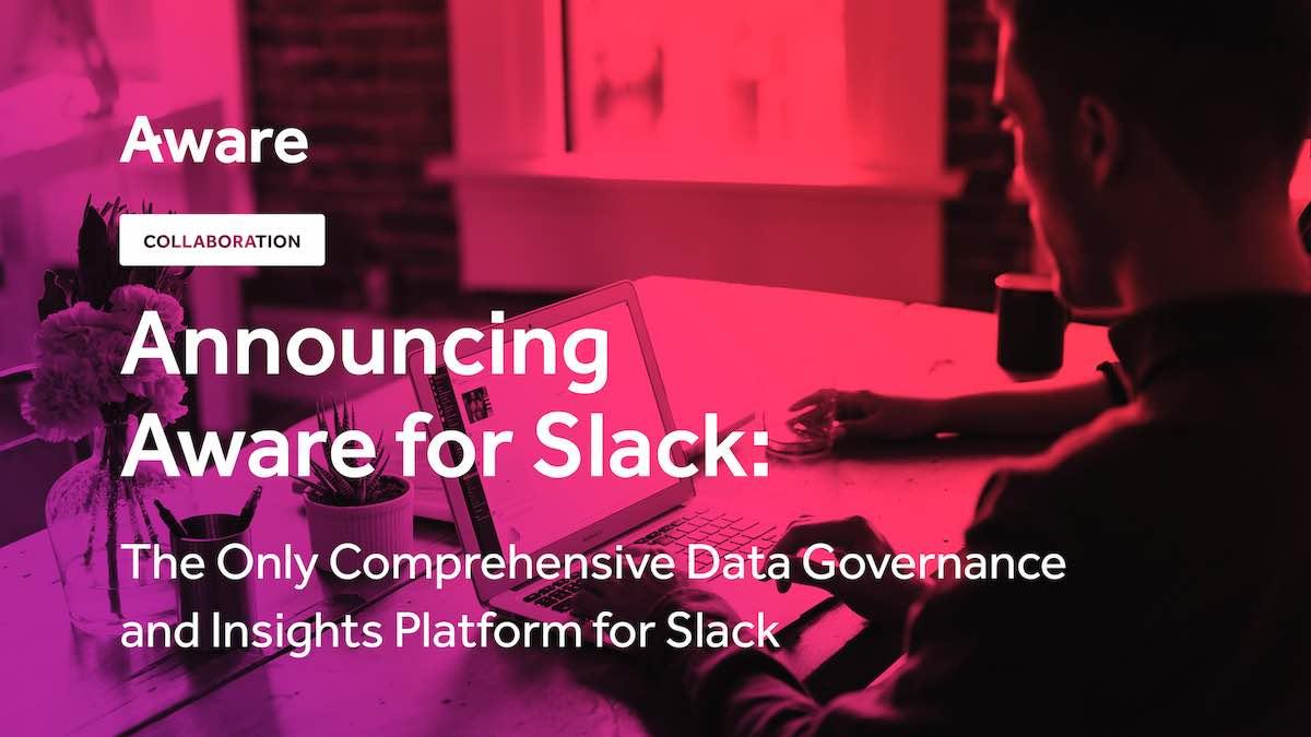 Announcing Aware for Slack: The Only Comprehensive Data Governance and Insights Platform for Slack
