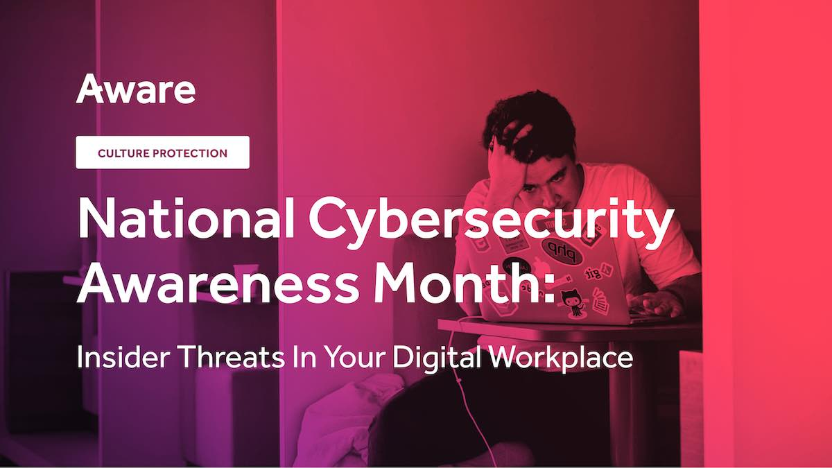 National Cybersecurity Awareness Month: Insider Threats In Your Digital Workplace
