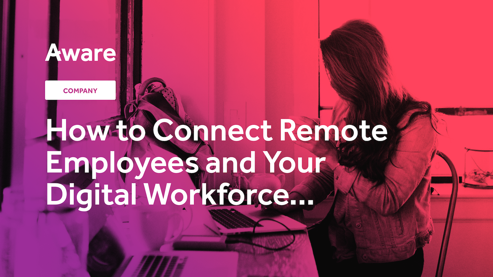 How to Connect Remote Employees and Your Digital Workforce...And Why It's Worth the Investment!