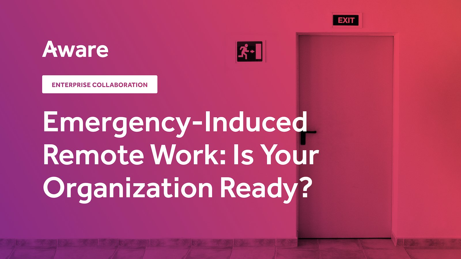 Emergency-Induced Remote Work: Is Your Organization Ready?