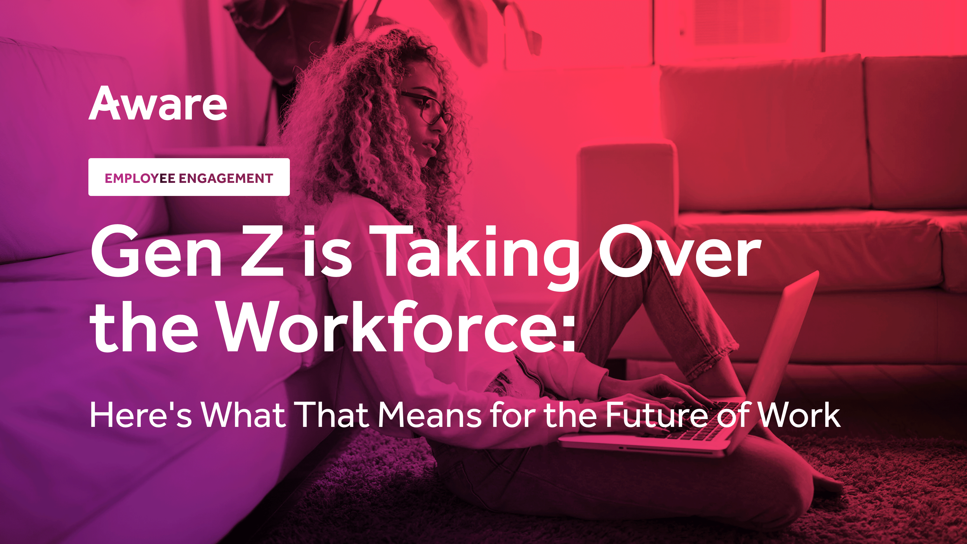 Gen Z is Taking Over the Workforce: Here's What That Means for the Future of Work