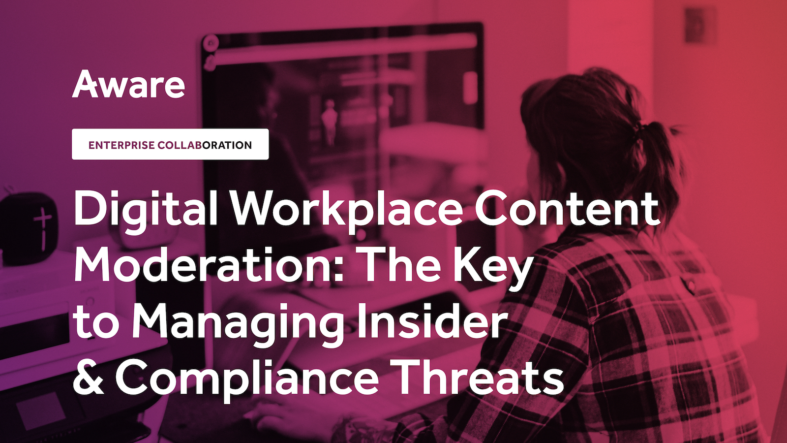 Digital Workplace Content Moderation: The Key to Managing Insider & Compliance Threats
