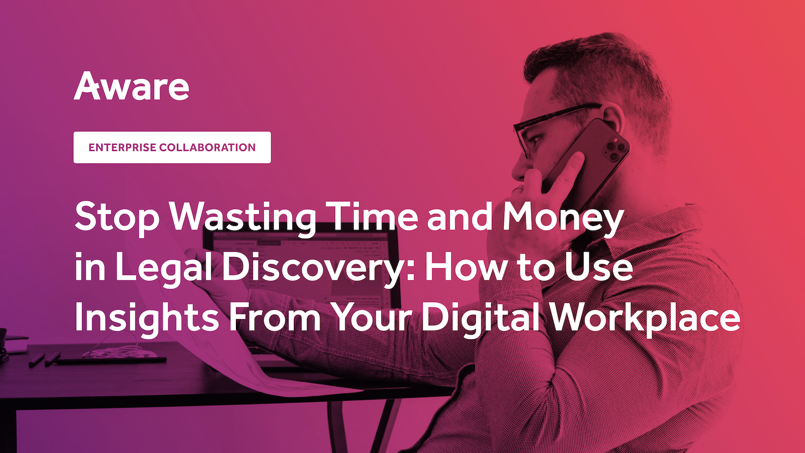 Stop Wasting Time and Money in Legal Discovery: Start With Insights From Your Digital Workplace