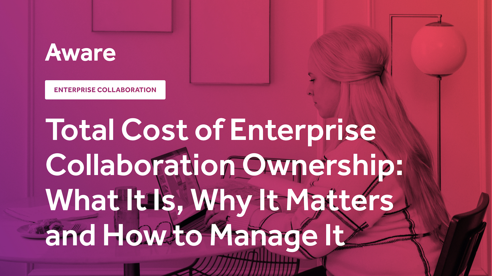 Total Cost of Enterprise Collaboration Ownership: What It Is, Why It Matters and How to Manage It