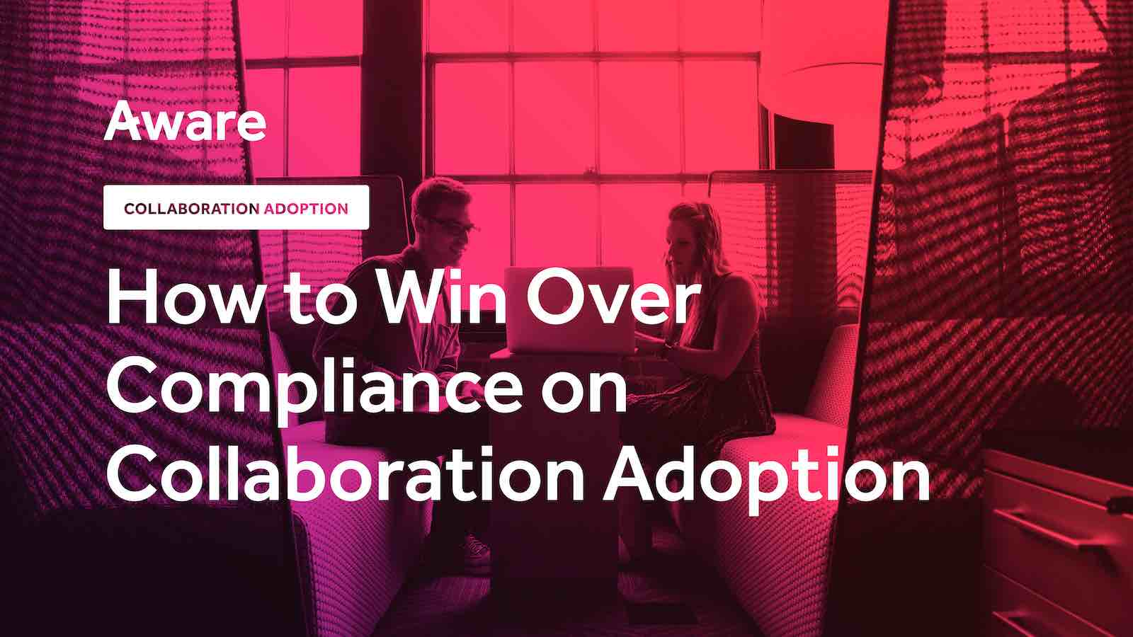 How to Win Over Compliance on Collaboration Adoption