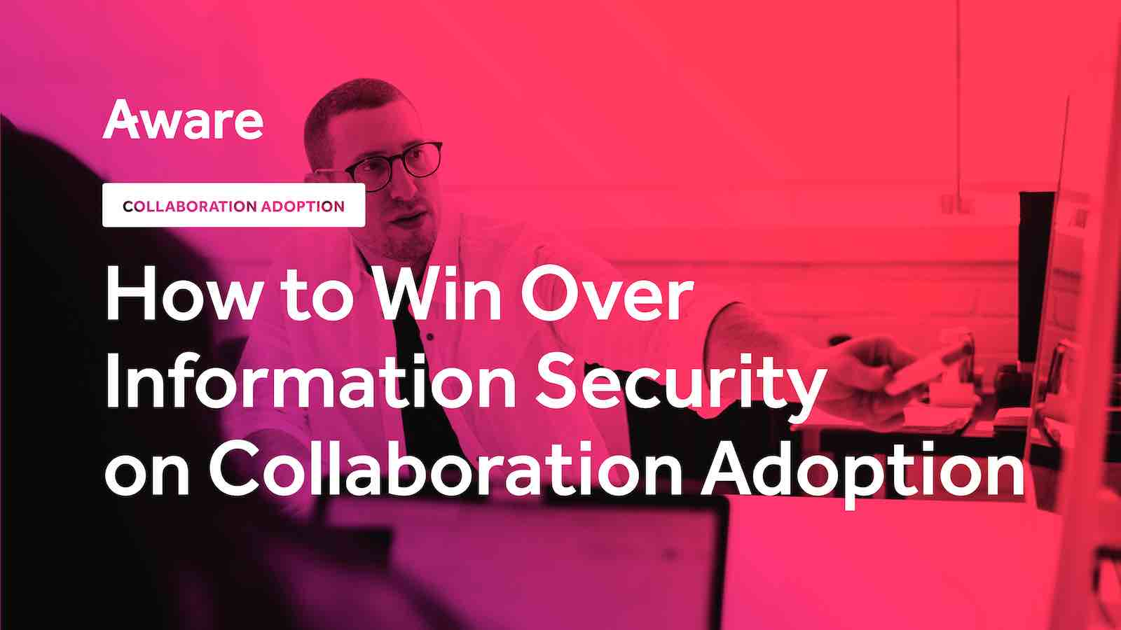 How to Win Over Information Security on Collaboration Adoption
