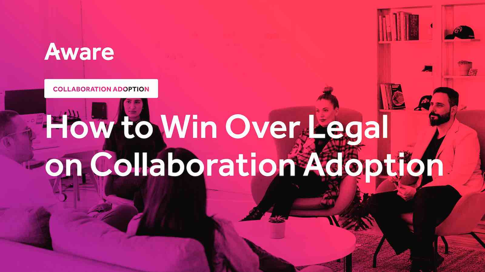 How to Win Over Legal on Collaboration Adoption